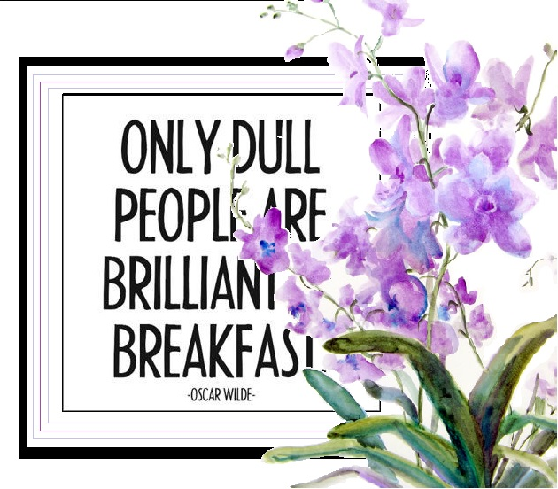Day 9 – Only Dull People are Brilliant at Breakfast